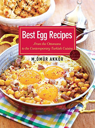 Best Egg Recipes From the Ottomans to the Contemporary Turkish Cuisine  2014 9781935295532 Front Cover