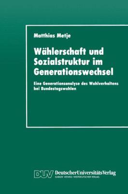 Wahlerschaft Und Sozialstruktur Im Generationswechsel: Eine Generationsanalyse Des Wahlverhaltens Bei Bundestagswahlen  1994 9783824441532 Front Cover