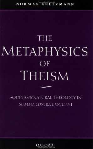 Metaphysics of Theism Aquinas's Natural Theology in Summa Contra Gentiles I  2001 9780199246533 Front Cover