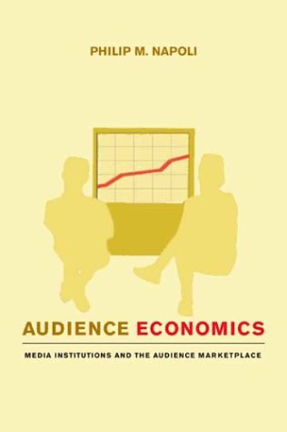 Audience Economics Media Institutions and the Audience Marketplace  2003 edition cover