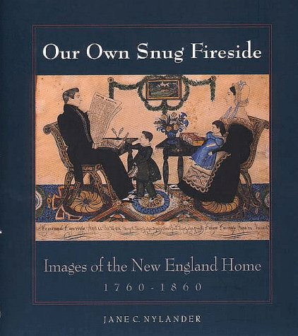 Our Own Snug Fireside Images of the New England Home, 1760-1860  1994 9780300059533 Front Cover