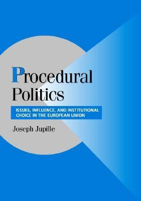 Procedural Politics Issues, Influence, and Institutional Choice in the European Union  2004 9780521832533 Front Cover
