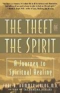 Theft of the Spirit A Journey to Spiritual Healing  1994 (Reprint) edition cover