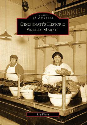 Cincinnati's Historic Findlay Market   2009 9780738560533 Front Cover