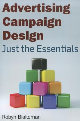 Advertising Campaign Design Just the Essentials  2012 9780765625533 Front Cover