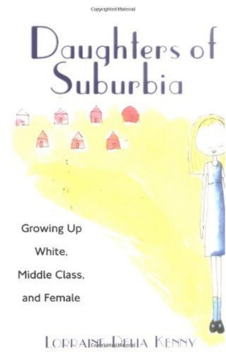 Daughters of Suburbia Growing up White, Middle Class, and Female  2000 edition cover