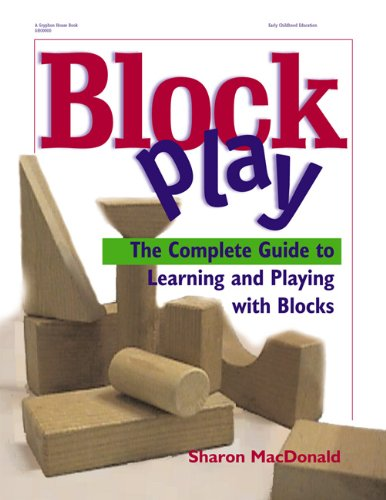 Block Play The Complete Guide to Learning and Playing with Blocks  2001 9780876592533 Front Cover