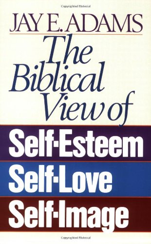 Biblical View of Self-Esteem, Self-Love, and Self-Image   1986 edition cover
