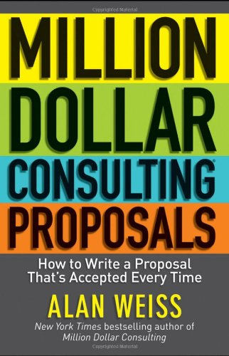 Million Dollar Consulting Proposals How to Write a Proposal That's Accepted Every Time  2012 edition cover