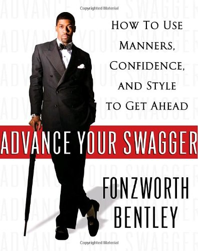 Advance Your Swagger How to Use Manners, Confidence, and Style to Get Ahead  2007 9781400064533 Front Cover