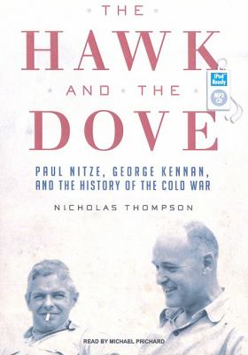 The Hawk and the Dove: Paul Nitze, George Kennan, and the History of the Cold War  2009 9781400163533 Front Cover