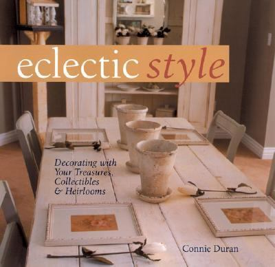 Eclectic Style Decorating with Your Treasures, Collectibles and Heirlooms N/A 9781402718533 Front Cover