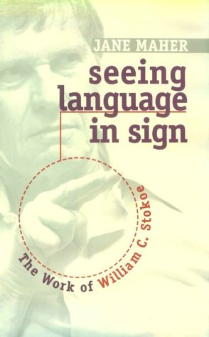 Seeing Language in Sign The Work of William C. Stokoe  1996 9781563680533 Front Cover