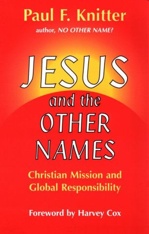 Jesus and the Other Names : Christian Mission and Global Responsibility N/A edition cover