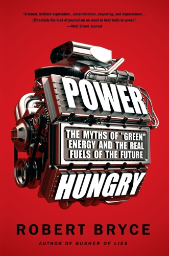 Power Hungry The Myths of Green Energy and the Real Fuels of the Future N/A edition cover