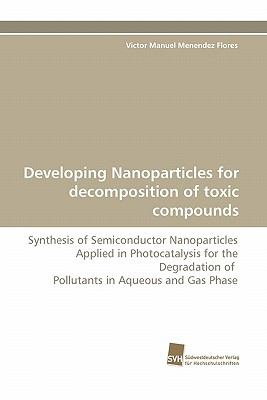 Developing Nanoparticles for Decomposition of Toxic Compounds  N/A 9783838119533 Front Cover