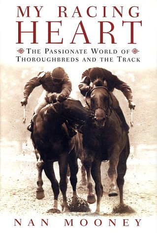 My Racing Heart The Passionate World of Thoroughbreds and the Track  2001 9780060198534 Front Cover