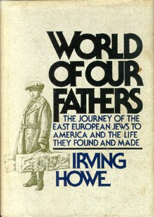 World of Our Fathers The Journey of the East European Jews to America and the Life They Found and Made  1976 9780151463534 Front Cover