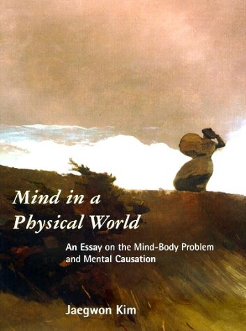 Mind in a Physical World An Essay on the Mind-Body Problem and Mental Causation  1998 (Reprint) edition cover