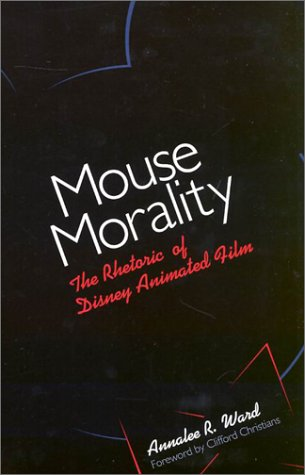 Mouse Morality The Rhetoric of Disney Animated Film  2002 edition cover