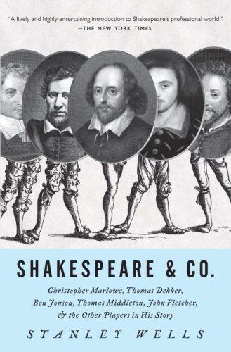 Shakespeare and Co Christopher Marlowe, Thomas Dekker, Ben Jonson, Thomas Middleton, John Fletcher and the Other Players in His Story N/A 9780307280534 Front Cover