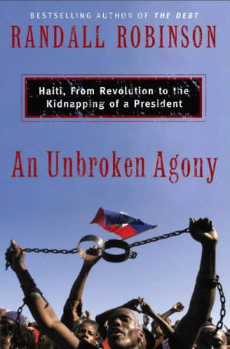 Unbroken Agony Haiti, from Revolution to the Kidnapping of a President  2008 9780465070534 Front Cover
