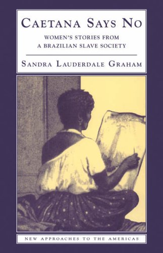 Caetana Says No Women's Stories from a Brazilian Slave Society  2002 9780521893534 Front Cover