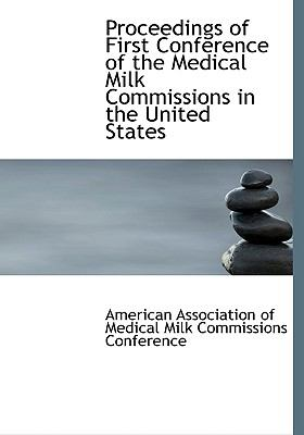 Proceedings of First Conference of the Medical Milk Commissions in the United States:   2008 edition cover