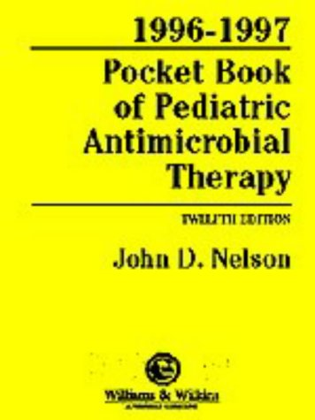 Pocket Book of Pediatric Antimicrobial Therapy, 1996-1997 12th 1996 (Revised) 9780683180534 Front Cover