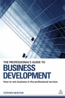Professional's Guide to Business Development How to Win Business in the Professional Services  2013 9780749466534 Front Cover