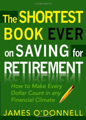 Shortest Book Ever on Saving for Retirement How to Make Every Dollar Count in any Financial Climate  2010 edition cover