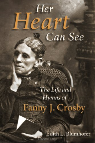 Her Heart Can See The Life and Hymns of Fanny J. Crosby  2005 edition cover