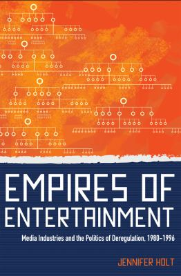 Empires of Entertainment Media Industries and the Politics of Deregulation, 1980-1996  2011 edition cover