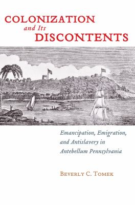 Colonization and Its Discontents Emancipation, Emigration, and Antislavery in Antebellum Pennsylvania N/A edition cover