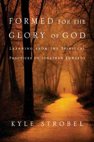 Formed for the Glory of God Learning from the Spiritual Practices of Jonathan Edwards N/A edition cover