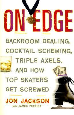 On Edge Backroom Dealing, Cocktail Scheming, Triple Axels, and How Top Skaters Get Screwed N/A 9781560259534 Front Cover