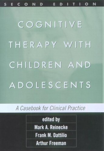 Cognitive Therapy with Children and Adolescents, Second Edition A Casebook for Clinical Practice 2nd 2003 (Revised) 9781572308534 Front Cover