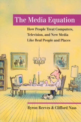 Media Equation How People Treat Computers, Television, and New Media Like Real People and Places  1998 (Reprint) edition cover