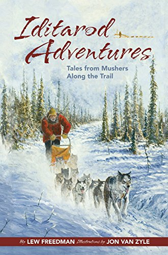Iditarod Adventures Tales from Mushers along the Trail  2015 9781941821534 Front Cover
