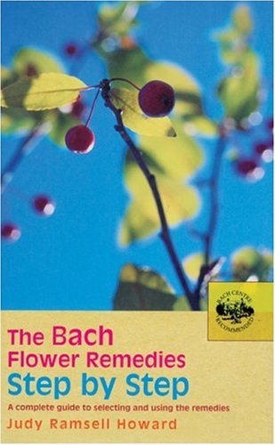 Bach Flower Remedies Step by Step A Complete Guide to Selecting and Using the Remedies  2005 9780091906535 Front Cover