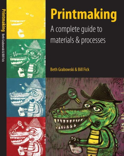 Printmaking A Complete Guide to Materials and Processes  2010 (Guide (Instructor's)) 9780205664535 Front Cover