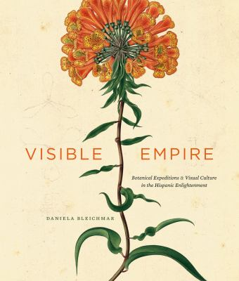 Visible Empire Botanical Expeditions and Visual Culture in the Hispanic Enlightenment  2011 edition cover