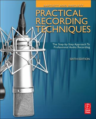 Practical Recording Techniques The Step- by- Step Approach to Professional Audio Recording 6th 2013 (Revised) edition cover