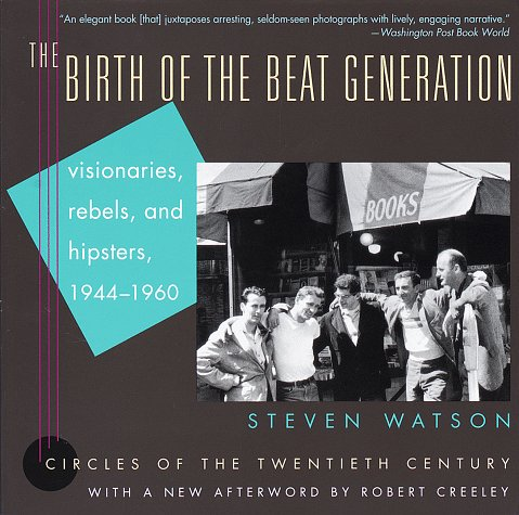 Birth of the Beat Generation Visionaries, Rebels, and Hipsters, 1944-1960 N/A edition cover