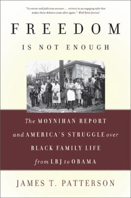 Freedom Is Not Enough The Moynihan Report and America's Struggle over Black Family Life - From LBJ to Obama N/A 9780465028535 Front Cover