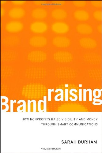 Brandraising How Nonprofits Raise Visibility and Money Through Smart Communications  2010 edition cover