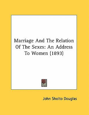 Marriage and the Relation of the Sexes : An Address to Women (1893) N/A 9780548585535 Front Cover