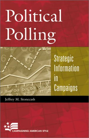 Political Polling Strategic Information in Campaigns  2003 9780742525535 Front Cover