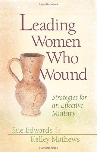 Leading Women Who Wound Strategies for an Effective Ministry  2009 edition cover