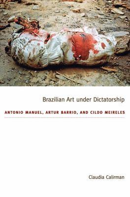 Brazilian Art under Dictatorship Antonio Manuel, Artur Barrio, and Cildo Meireles  2012 edition cover